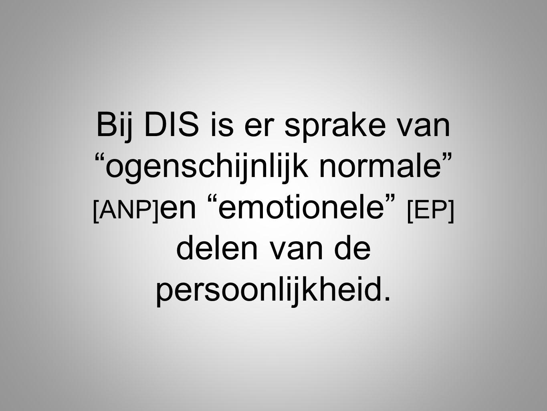 Bij DIS is er sprake van ogenschijnlijk normale [ANP]en emotionele [EP] delen van de persoonlijkheid.